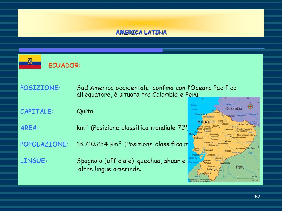 AMERICA LATINAECUADOR: POSIZIONE: Sud America occidentale, confina con l'Oceano Pacifico all'equatore, è situata tra Colombia e Perù.