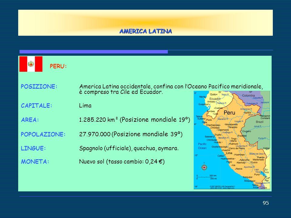 AMERICA LATINA PERU: POSIZIONE: America Latina occidentale, confina con l'Oceano Pacifico meridionale, è compreso tra Cile ed Ecuador.