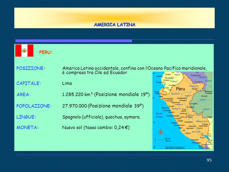 AMERICA LATINAPERU: POSIZIONE: America Latina occidentale, confina con l'Oceano Pacifico meridionale, è compreso tra Cile ed Ecuador.