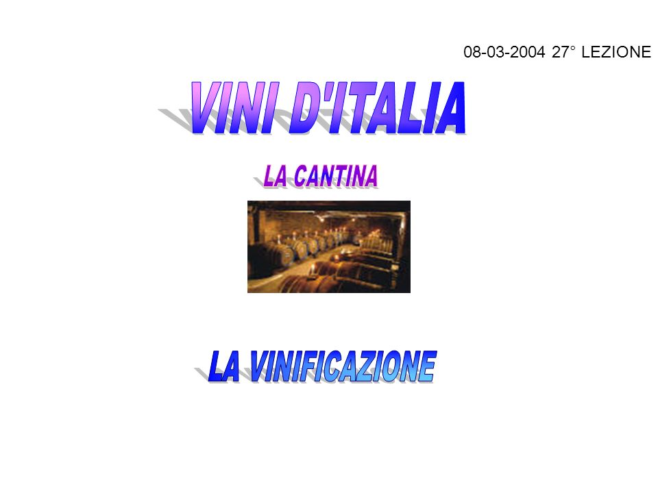 08-03-2004 27° LEZIONE VINI D ITALIA LA CANTINA LA VINIFICAZIONE
