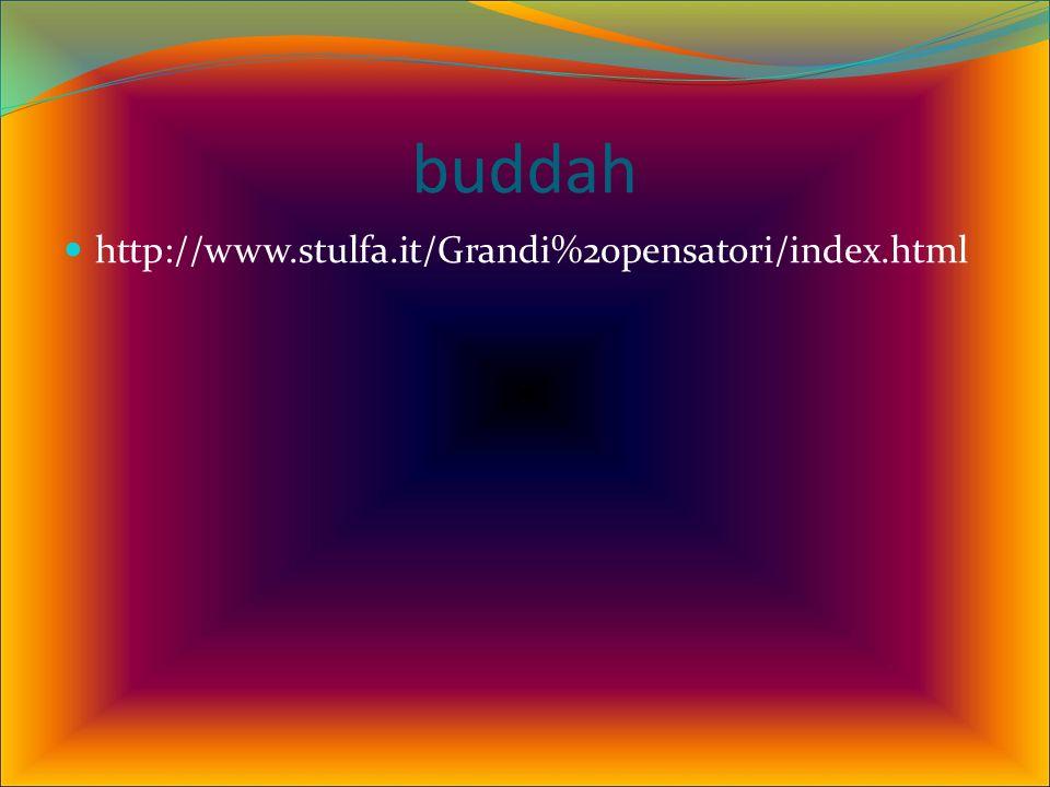 buddah http://www.stulfa.it/Grandi%20pensatori/index.html