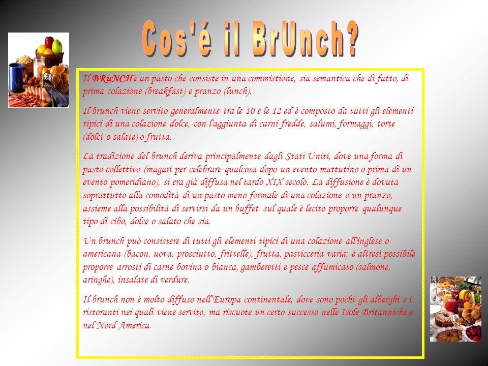 Cos é il BrUnch Il BRuNCH è un pasto che consiste in una commistione, sia semantica che di fatto, di prima colazione (breakfast) e pranzo (lunch).