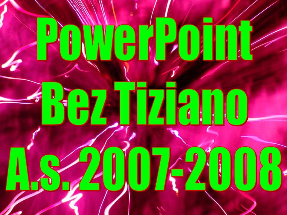 PowerPoint Bez Tiziano A.s. 2007-2008