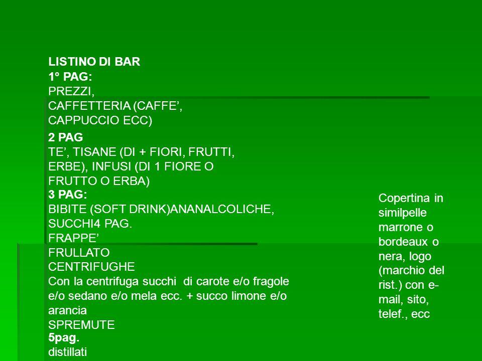 LISTINO DI BAR1° PAG: PREZZI, CAFFETTERIA (CAFFE', CAPPUCCIO ECC) 2 PAG. TE', TISANE (DI + FIORI, FRUTTI, ERBE), INFUSI (DI 1 FIORE O FRUTTO O ERBA)