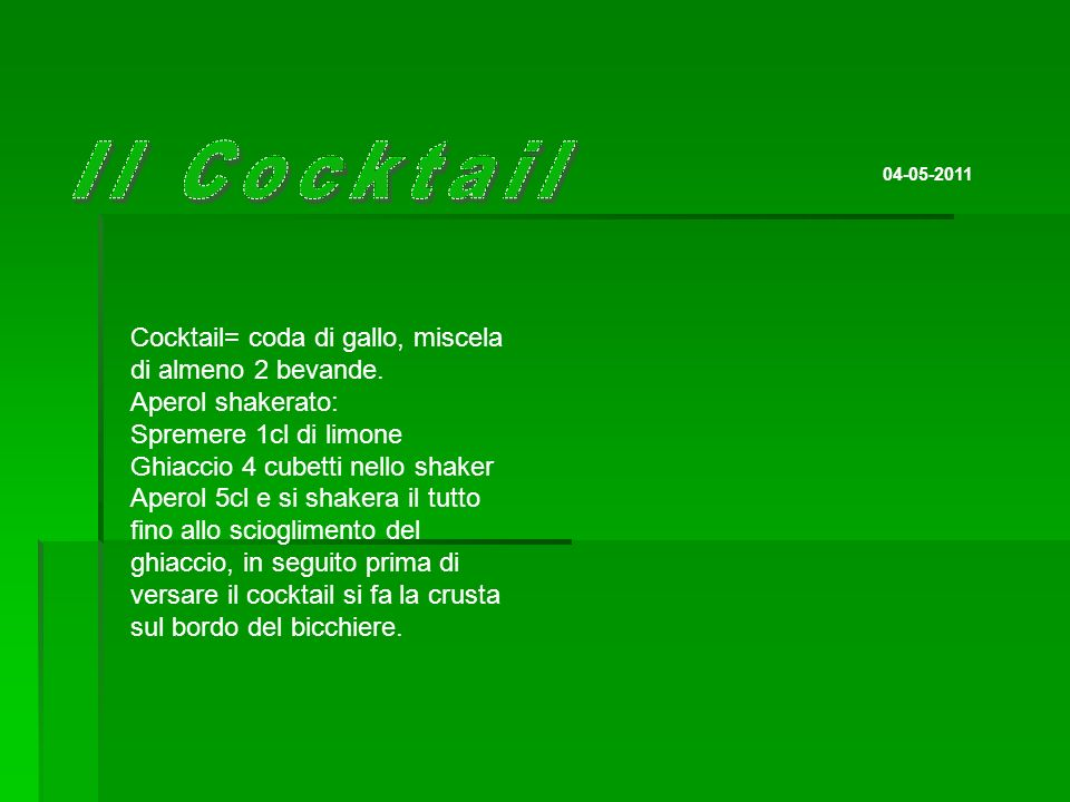 Il Cocktail Cocktail= coda di gallo, miscela di almeno 2 bevande.