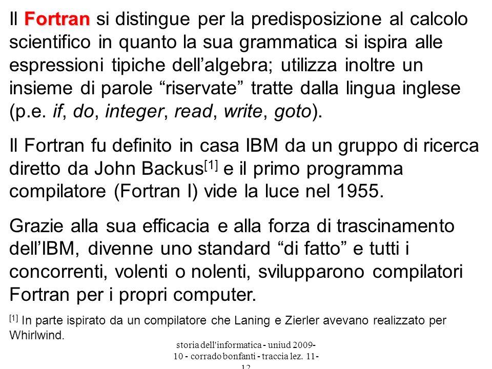 Il Fortran si distingue per la predisposizione al calcolo scientifico in quanto la sua grammatica si ispira alle espressioni tipiche dell'algebra; utilizza inoltre un insieme di parole riservate tratte dalla lingua inglese (p.e. if, do, integer, read, write, goto).