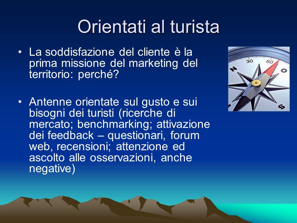 Orientati al turista La soddisfazione del cliente è la prima missione del marketing del territorio: perché