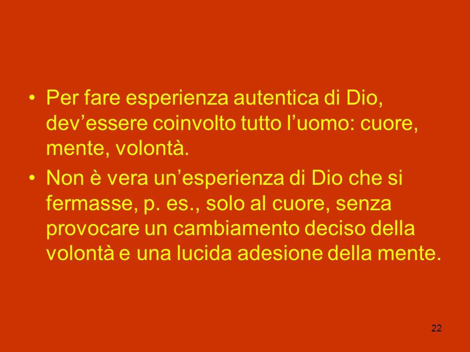 Per fare esperienza autentica di Dio, dev'essere coinvolto tutto l'uomo: cuore, mente, volontà.