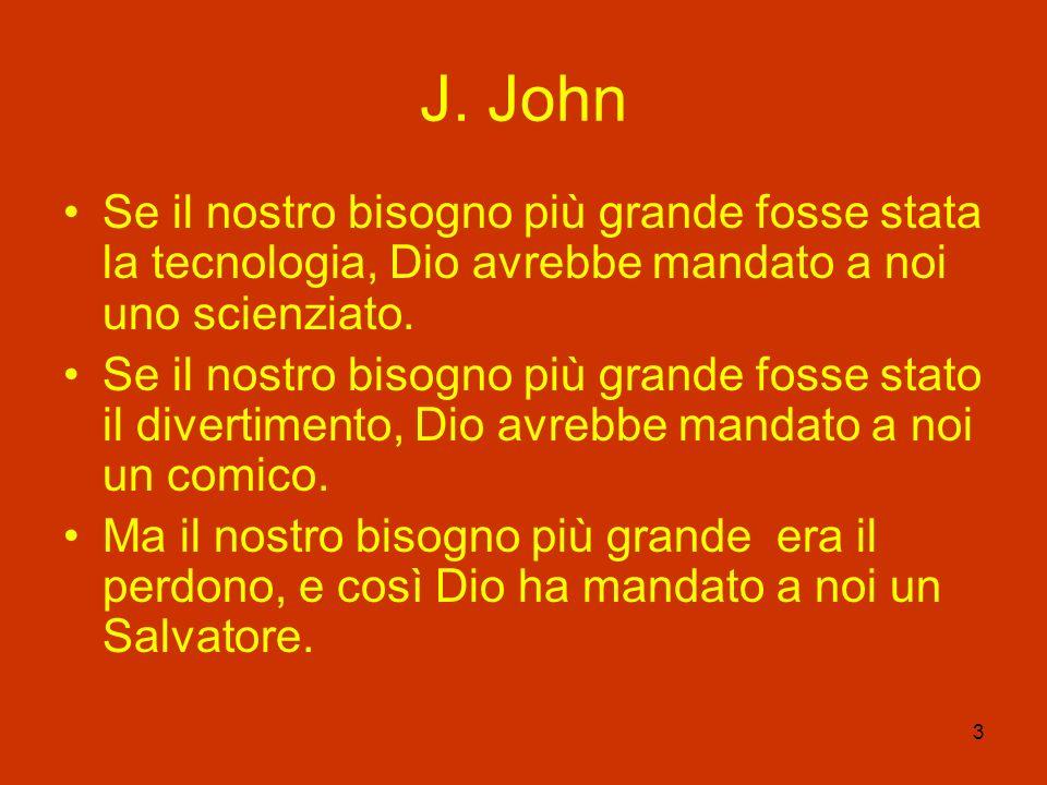 J. John Se il nostro bisogno più grande fosse stata la tecnologia, Dio avrebbe mandato a noi uno scienziato.