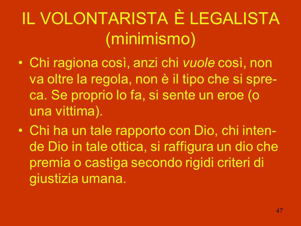 IL VOLONTARISTA È LEGALISTA (minimismo)