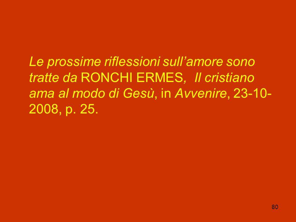 Le prossime riflessioni sull'amore sono tratte da RONCHI ERMES, Il cristiano ama al modo di Gesù, in Avvenire, 23-10-2008, p.