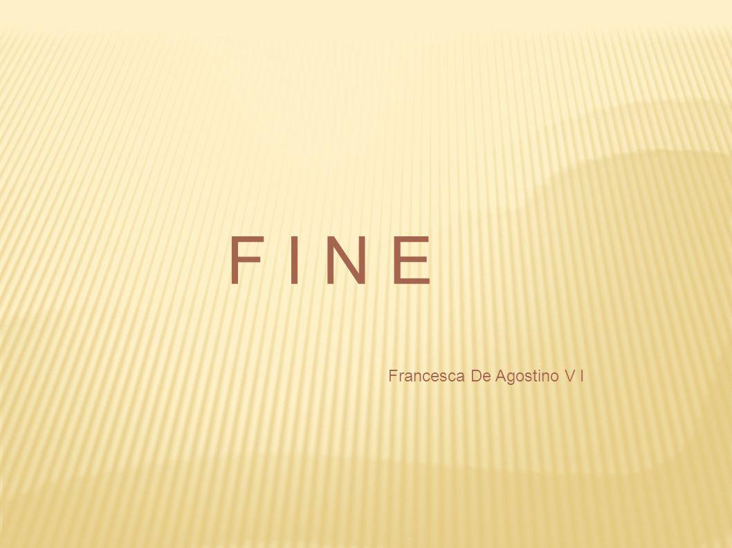 F I N E Francesca De Agostino V I