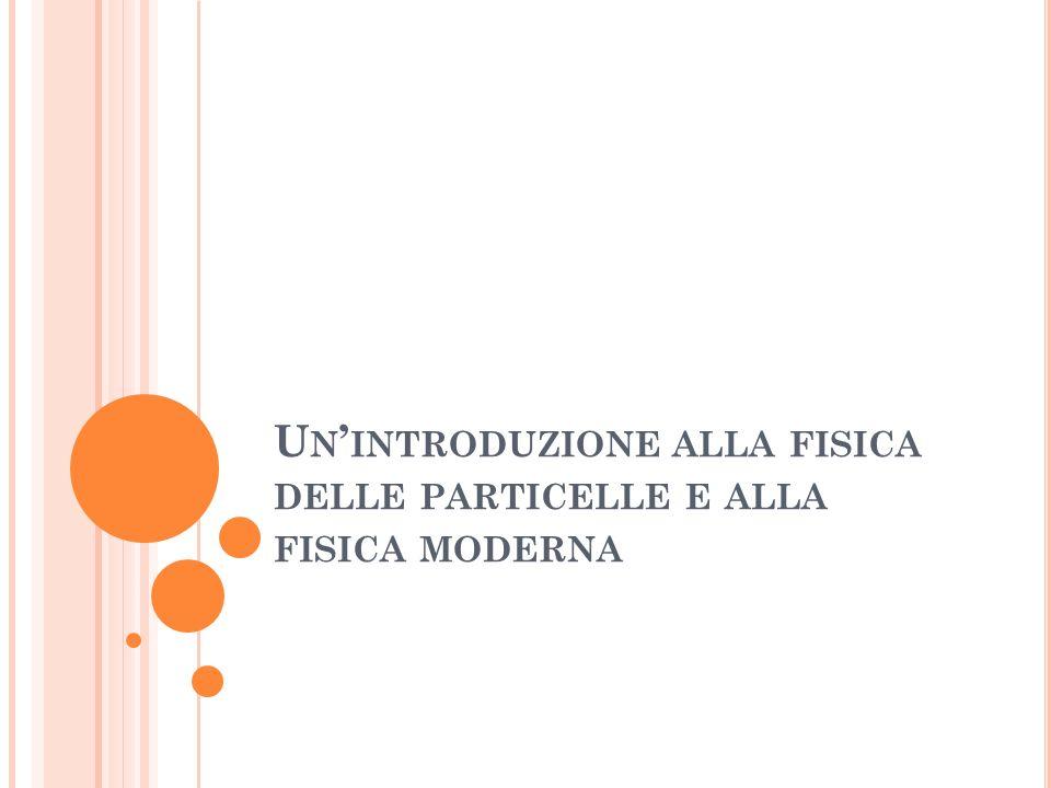 Un'introduzione alla fisica delle particelle e alla fisica moderna