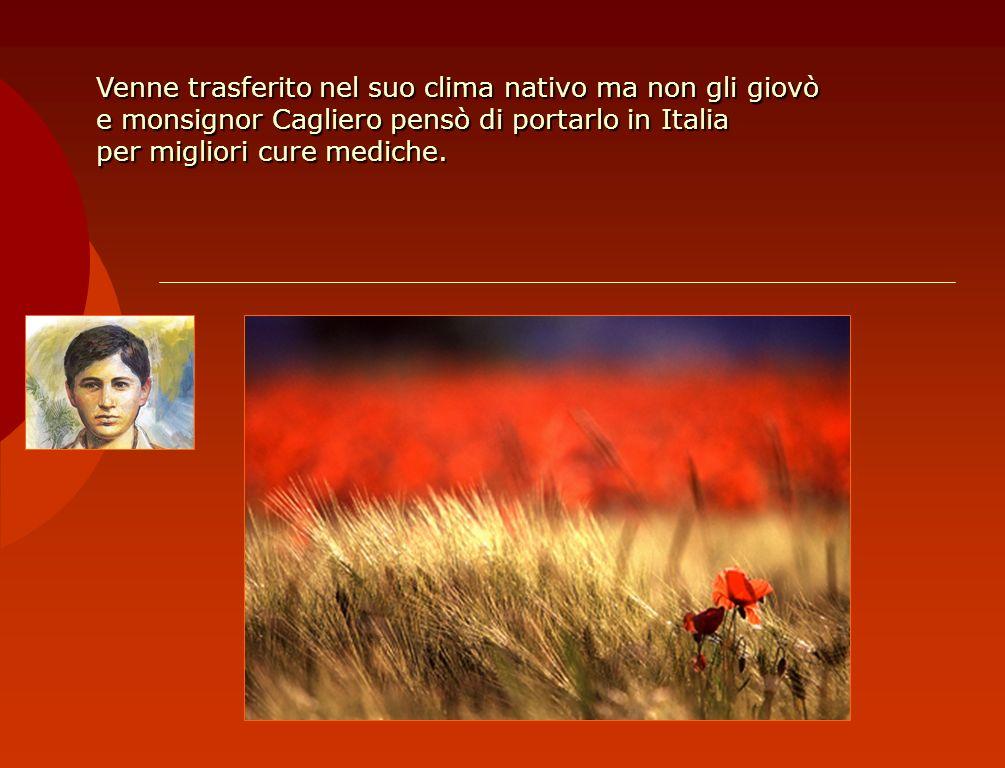 Venne trasferito nel suo clima nativo ma non gli giovò e monsignor Cagliero pensò di portarlo in Italia per migliori cure mediche.