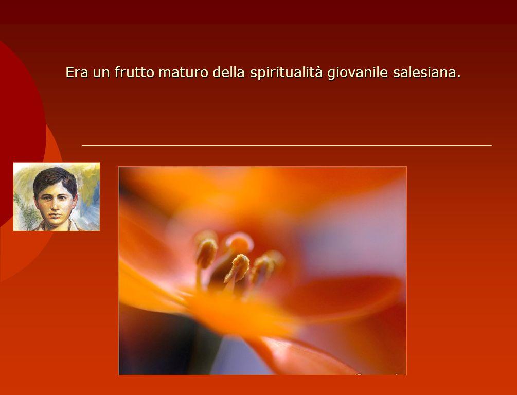 Era un frutto maturo della spiritualità giovanile salesiana.