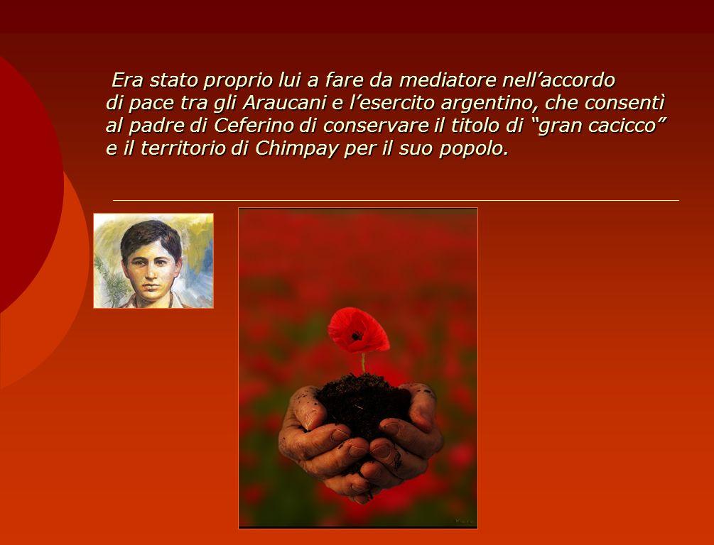 Era stato proprio lui a fare da mediatore nell'accordo di pace tra gli Araucani e l'esercito argentino, che consentì al padre di Ceferino di conservare il titolo di gran cacicco e il territorio di Chimpay per il suo popolo.