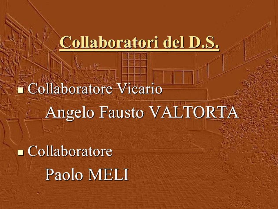 Collaboratori del D.S. Collaboratore Vicario Angelo Fausto VALTORTA Collaboratore Paolo MELI