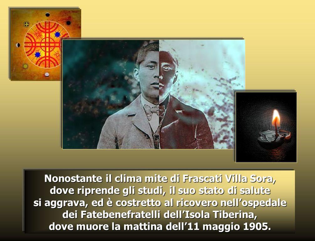 Nonostante il clima mite di Frascati Villa Sora, dove riprende gli studi, il suo stato di salute si aggrava, ed è costretto al ricovero nell'ospedale dei Fatebenefratelli dell'Isola Tiberina, dove muore la mattina dell'11 maggio 1905.