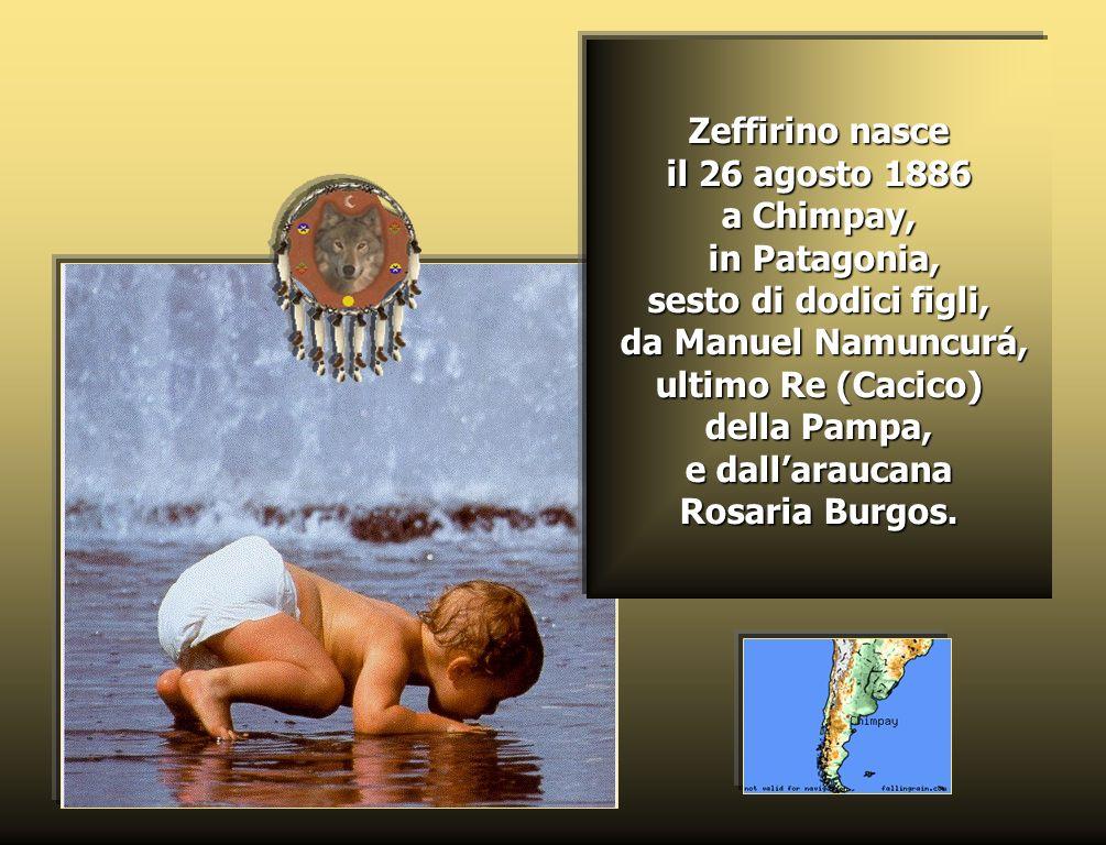 Zeffirino nasce il 26 agosto 1886 a Chimpay, in Patagonia, sesto di dodici figli, da Manuel Namuncurá, ultimo Re (Cacico) della Pampa, e dall'araucana Rosaria Burgos.