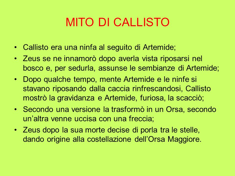 MITO DI CALLISTO Callisto era una ninfa al seguito di Artemide;