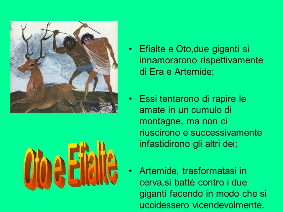 Efialte e Oto,due giganti si innamorarono rispettivamente di Era e Artemide;