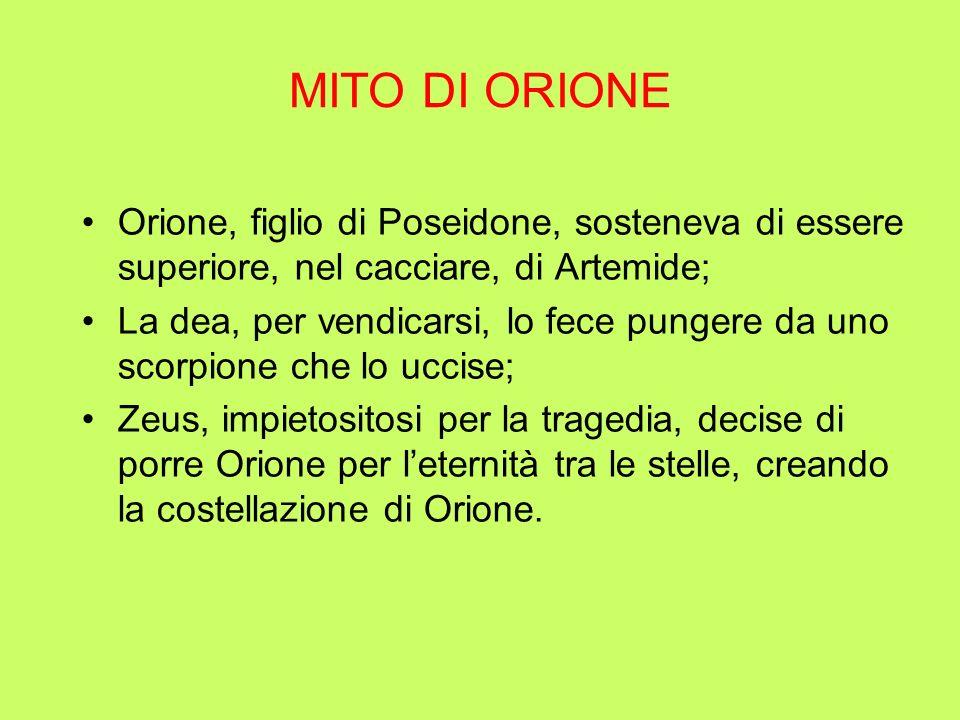 MITO DI ORIONE Orione, figlio di Poseidone, sosteneva di essere superiore, nel cacciare, di Artemide;