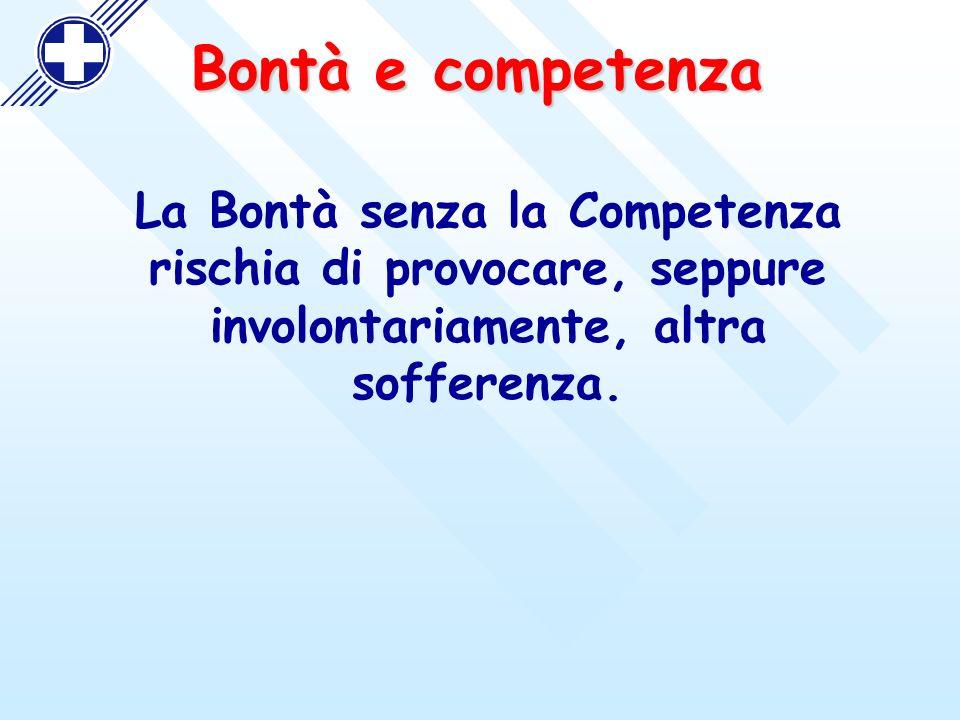 Bontà e competenza La Bontà senza la Competenza rischia di provocare, seppure involontariamente, altra sofferenza.
