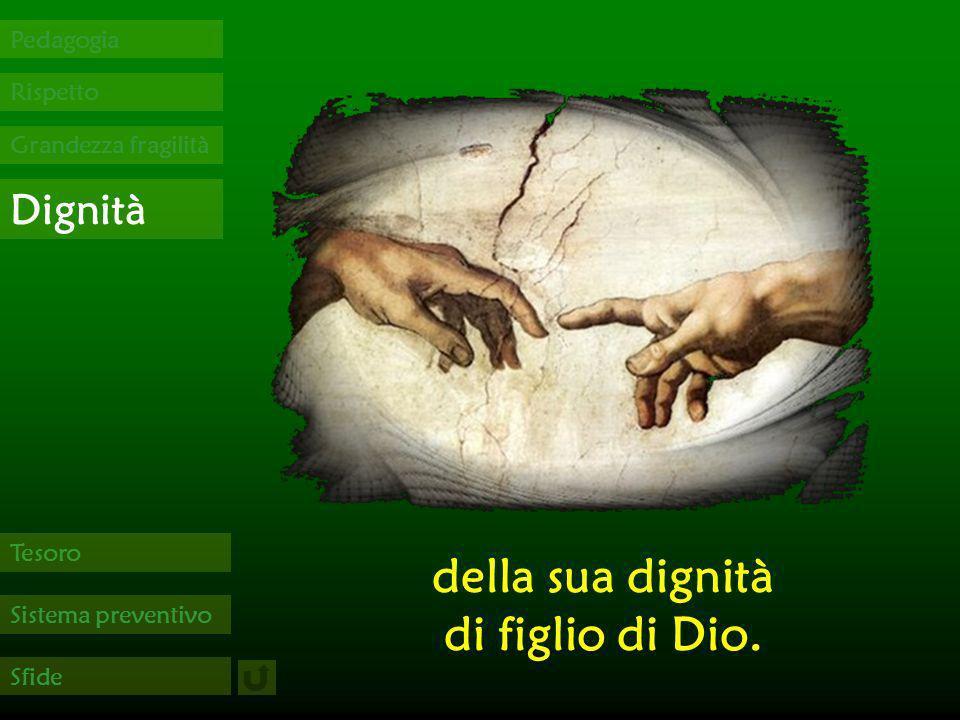 della sua dignità di figlio di Dio.