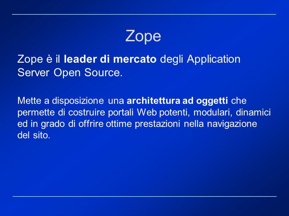 Zope Zope è il leader di mercato degli Application Server Open Source.