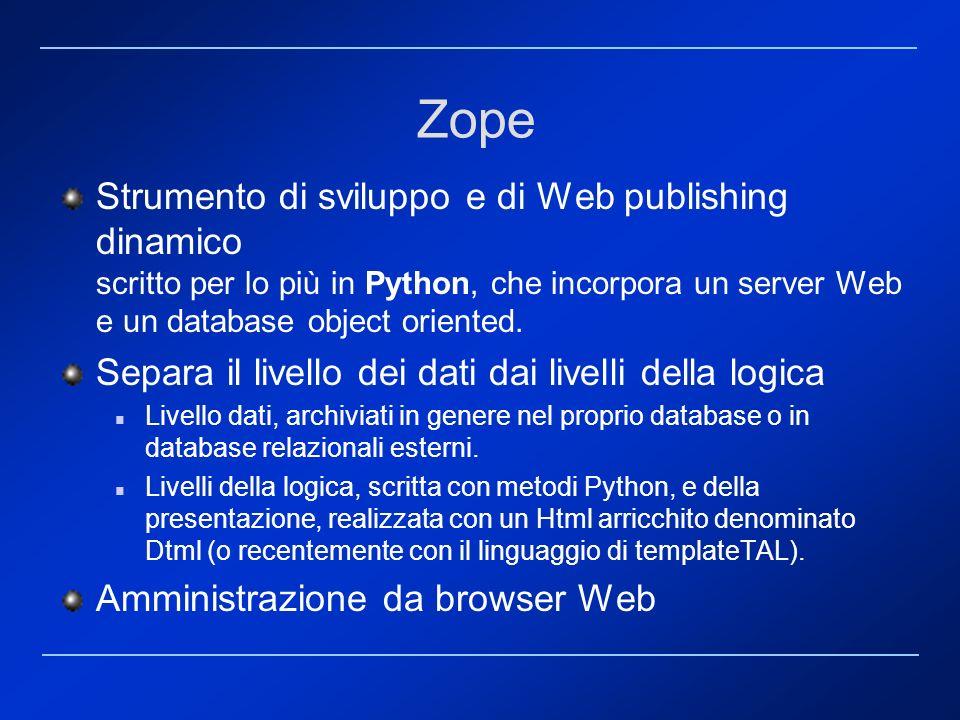 Zope Strumento di sviluppo e di Web publishing dinamico scritto per lo più in Python, che incorpora un server Web e un database object oriented.