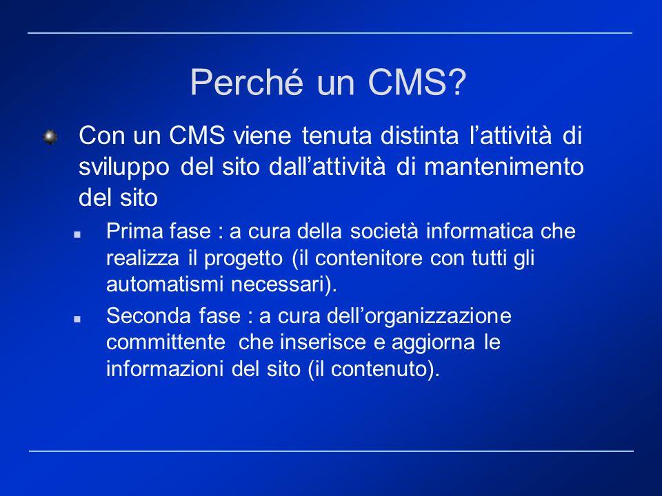 Perché un CMS Con un CMS viene tenuta distinta l'attività di sviluppo del sito dall'attività di mantenimento del sito.