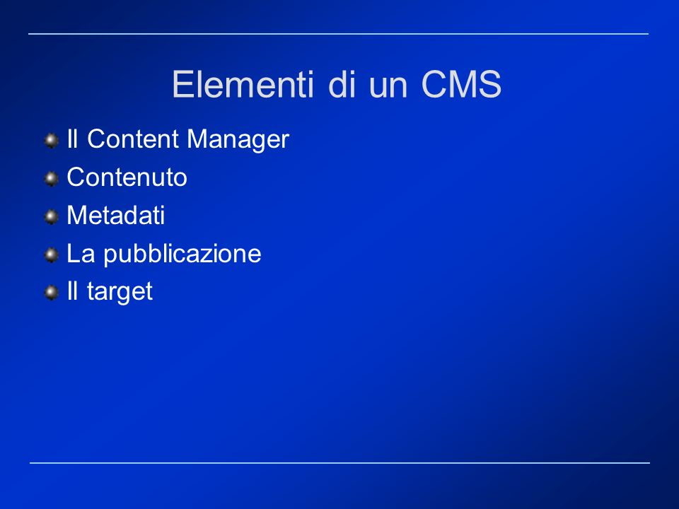 Elementi di un CMS Il Content Manager Contenuto Metadati