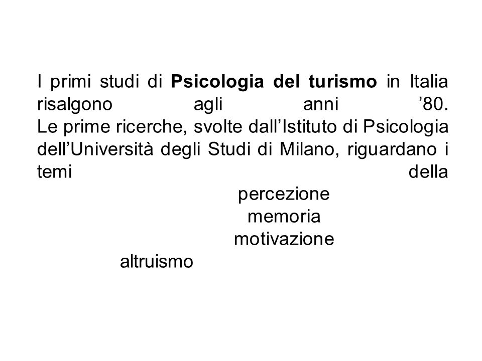 I primi studi di Psicologia del turismo in Italia risalgono agli anni '80.