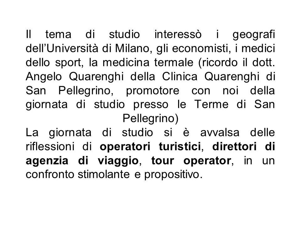 Il tema di studio interessò i geografi dell'Università di Milano, gli economisti, i medici dello sport, la medicina termale (ricordo il dott.