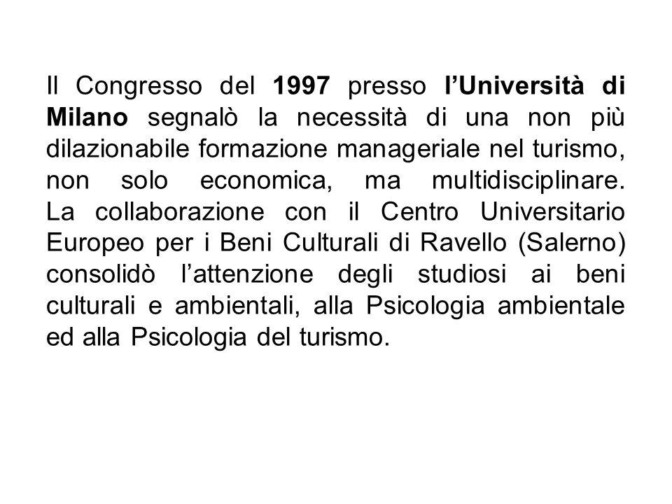 Il Congresso del 1997 presso l'Università di Milano segnalò la necessità di una non più dilazionabile formazione manageriale nel turismo, non solo economica, ma multidisciplinare.