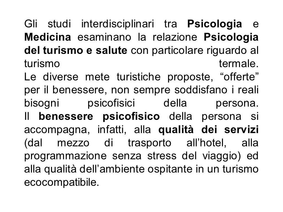 Gli studi interdisciplinari tra Psicologia e Medicina esaminano la relazione Psicologia del turismo e salute con particolare riguardo al turismo termale.
