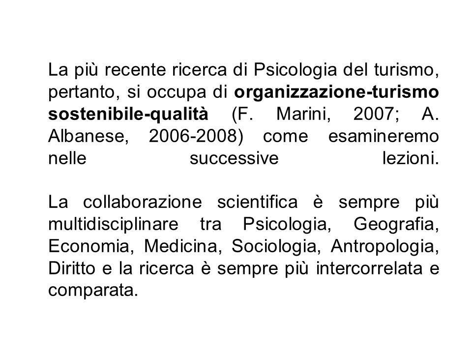 La più recente ricerca di Psicologia del turismo, pertanto, si occupa di organizzazione-turismo sostenibile-qualità (F.