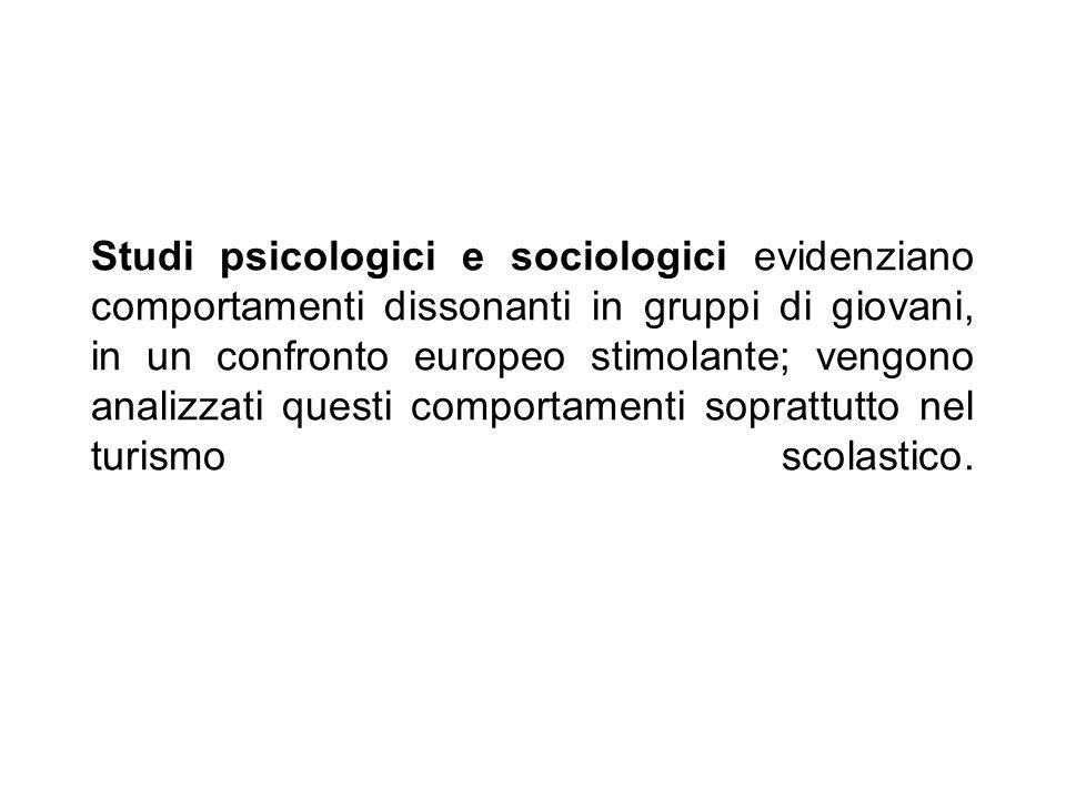 Studi psicologici e sociologici evidenziano comportamenti dissonanti in gruppi di giovani, in un confronto europeo stimolante; vengono analizzati questi comportamenti soprattutto nel turismo scolastico.