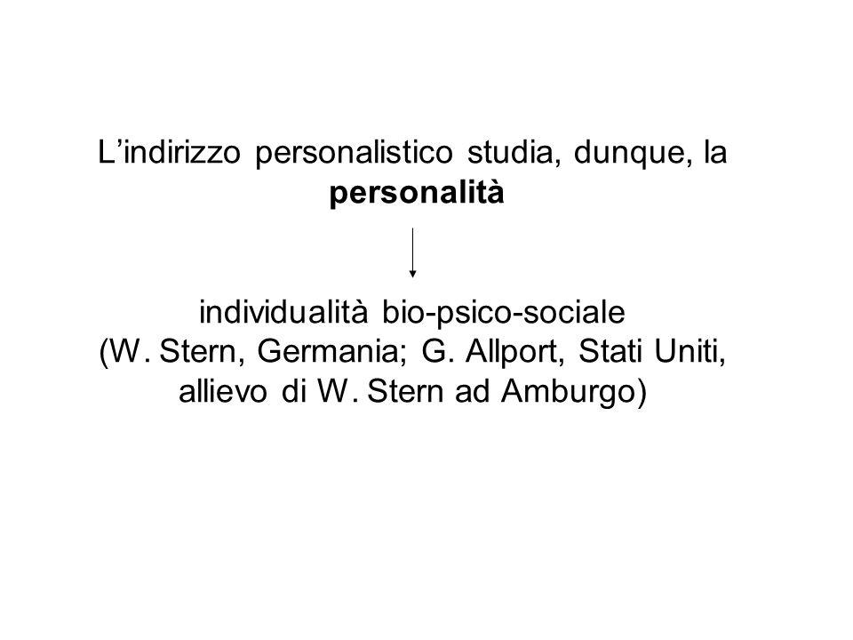 L'indirizzo personalistico studia, dunque, la personalità individualità bio-psico-sociale (W.