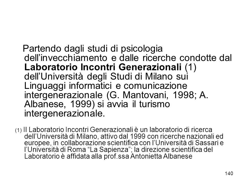 Partendo dagli studi di psicologia dell'invecchiamento e dalle ricerche condotte dal Laboratorio Incontri Generazionali (1) dell'Università degli Studi di Milano sui Linguaggi informatici e comunicazione intergenerazionale (G. Mantovani, 1998; A. Albanese, 1999) si avvia il turismo intergenerazionale.