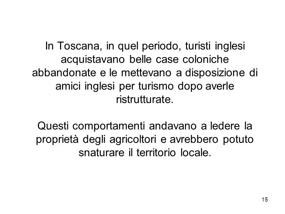 In Toscana, in quel periodo, turisti inglesi acquistavano belle case coloniche abbandonate e le mettevano a disposizione di amici inglesi per turismo dopo averle ristrutturate.