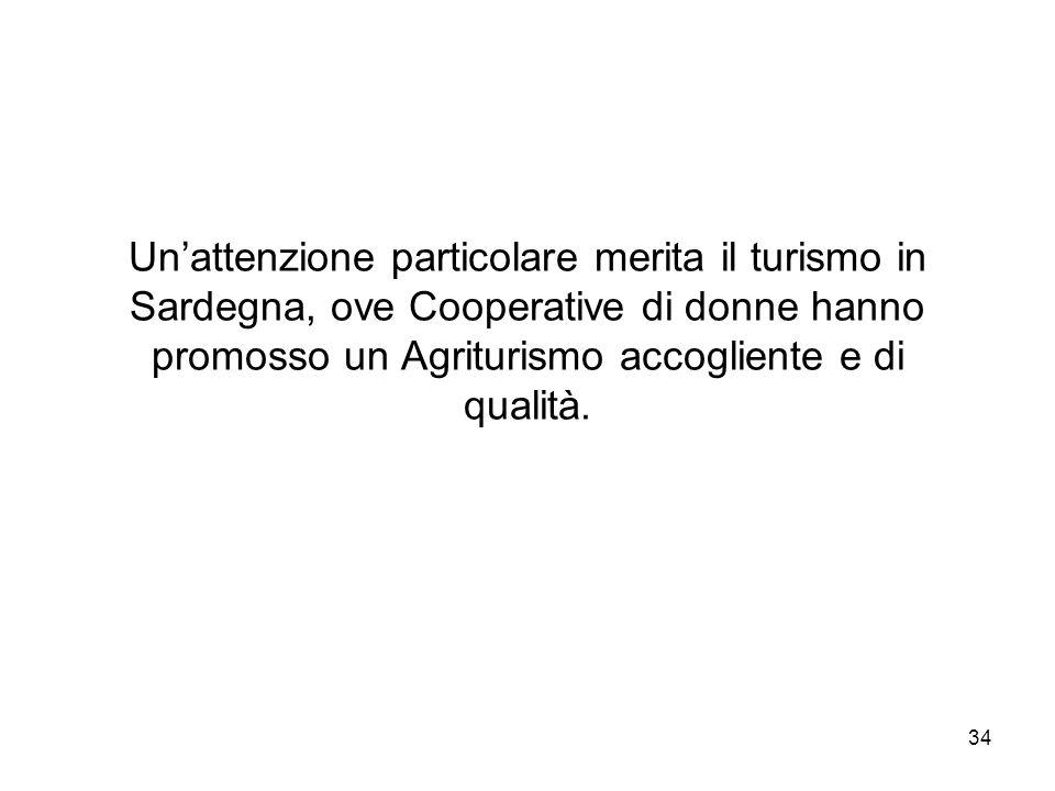 Un'attenzione particolare merita il turismo in Sardegna, ove Cooperative di donne hanno promosso un Agriturismo accogliente e di qualità.