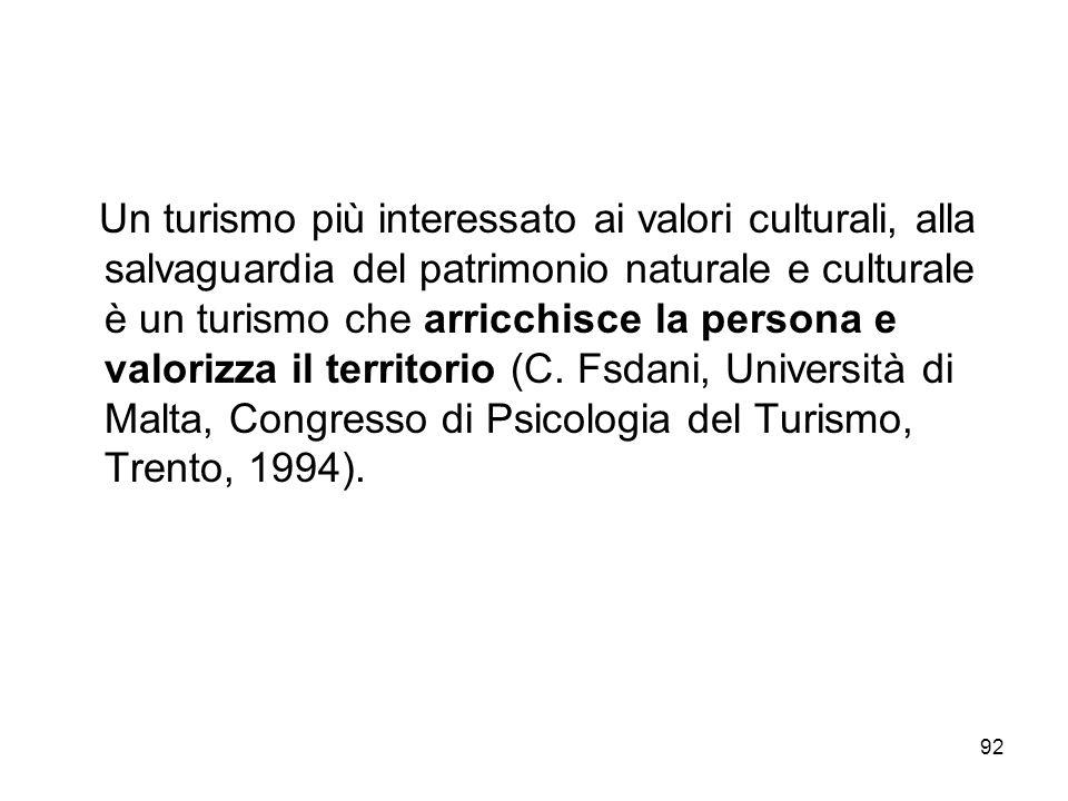 Un turismo più interessato ai valori culturali, alla salvaguardia del patrimonio naturale e culturale è un turismo che arricchisce la persona e valorizza il territorio (C.