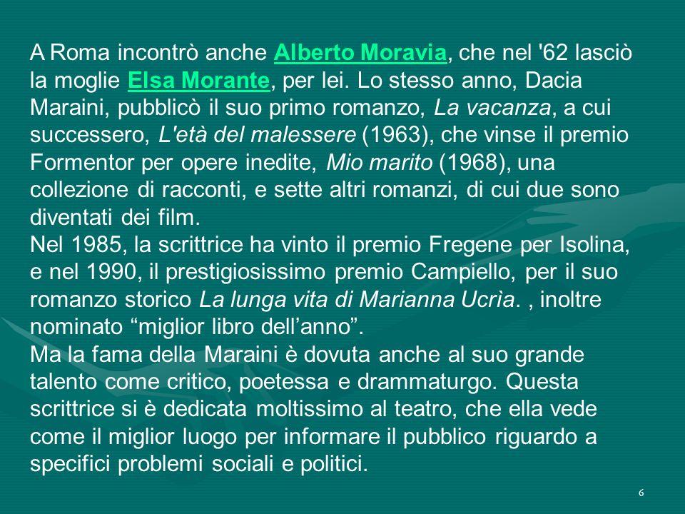 A Roma incontrò anche Alberto Moravia, che nel 62 lasciò la moglie Elsa Morante, per lei.