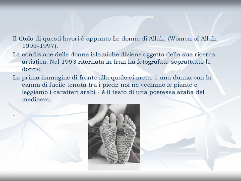 Il titolo di questi lavori è appunto Le donne di Allah, (Women of Allah, 1993-1997).