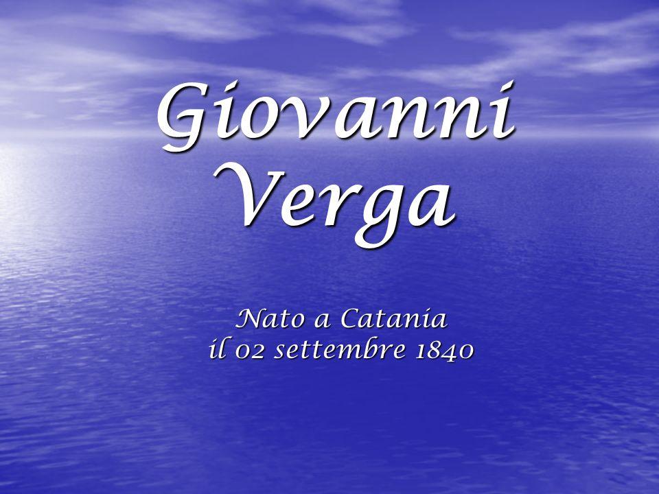 Giovanni Verga Nato a Catania il 02 settembre 1840
