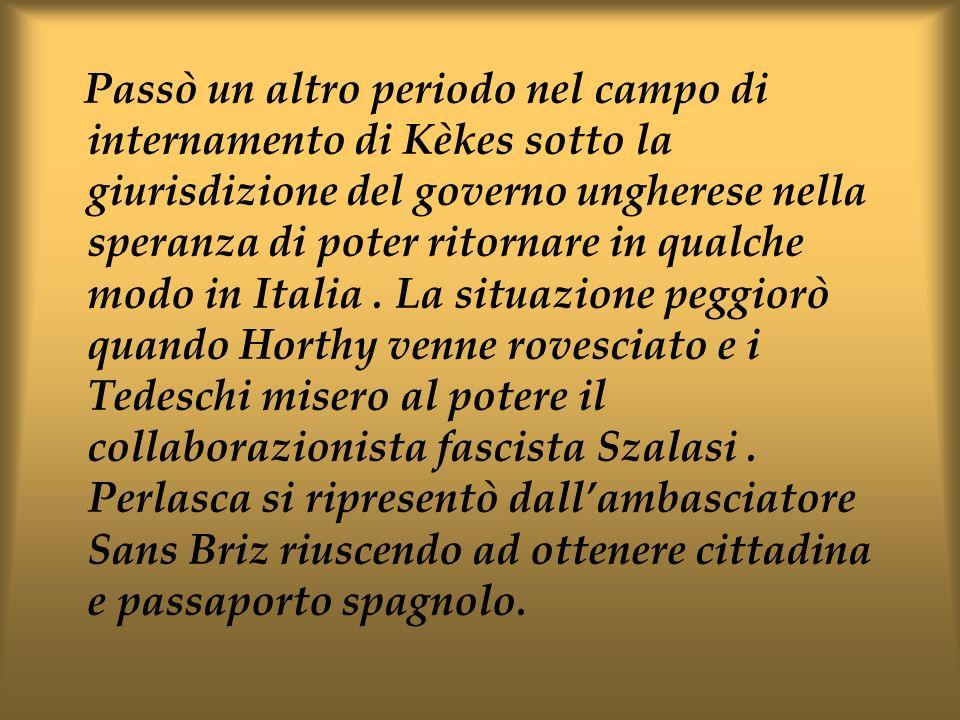 Passò un altro periodo nel campo di internamento di Kèkes sotto la giurisdizione del governo ungherese nella speranza di poter ritornare in qualche modo in Italia .