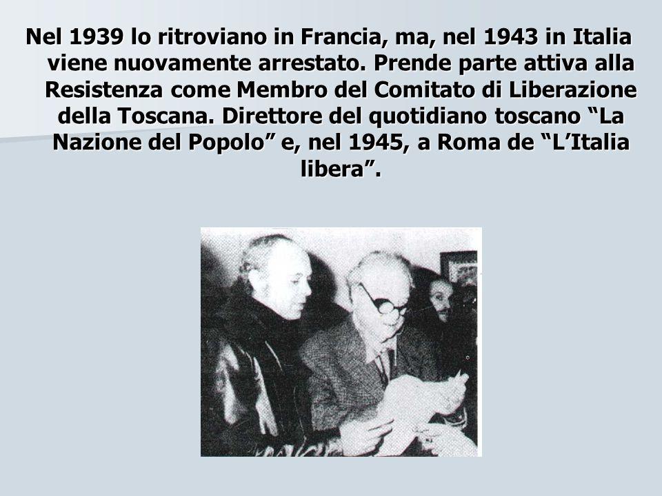 Nel 1939 lo ritroviano in Francia, ma, nel 1943 in Italia viene nuovamente arrestato.
