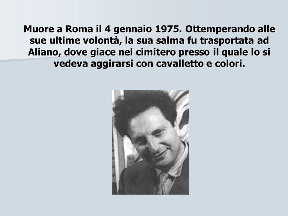 Muore a Roma il 4 gennaio 1975.