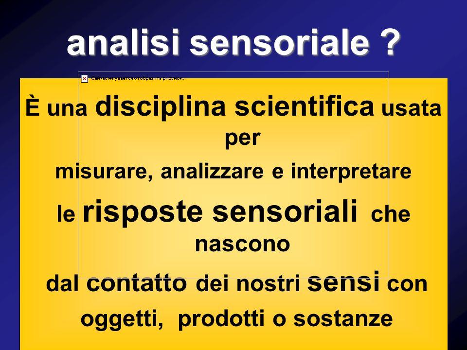 analisi sensoriale È una disciplina scientifica usata per